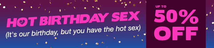 Hot birthday sex up to 50% off customer favourites