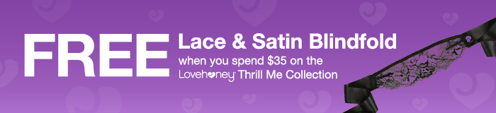 FREE Lace and Satin Blindfold when you spend $35 on Thrill Me
