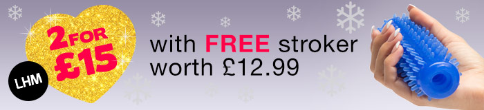 2 for £15 with FREE stroker worth £12.99