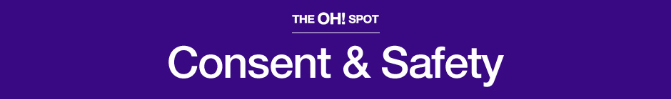 The Oh! Spot Consent and Safety