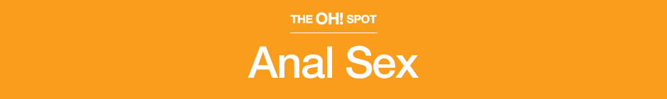 The Oh! Spot Anal Sex