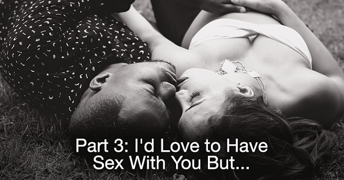 part-3-id-love-to-have-sex-with-you-but