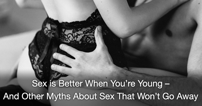 sex is better when you're young