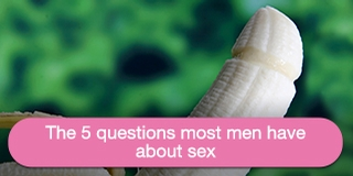 The 5 questions most men have about sex