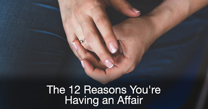 the 12 reasons you're having an affair