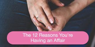 the 12 reasons you're having an affair