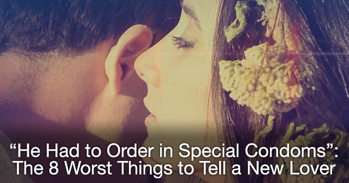 8 worst things to tell a new lover