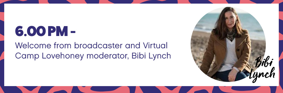 Welcome from broadcaster and Virtual Camp Lovehoney moderator, Bibi Lynch