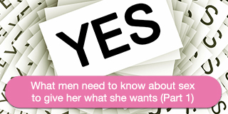 what men need to know about sex to give her what she wants