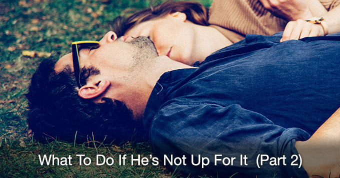 what to do if he's not up for it part 2