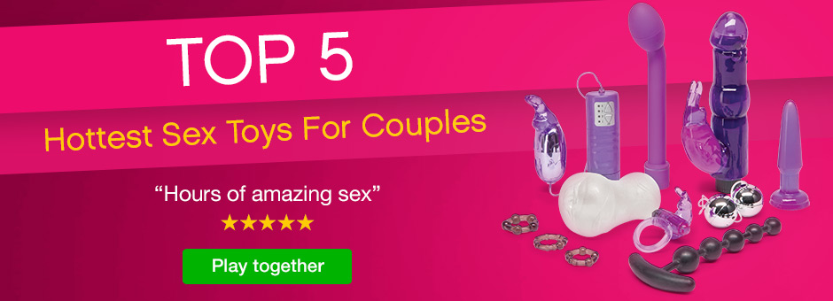 Top 5 Hottest Sex Toys for Couples